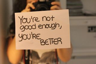 You-re-Not-Good-Enough-You-re-Better